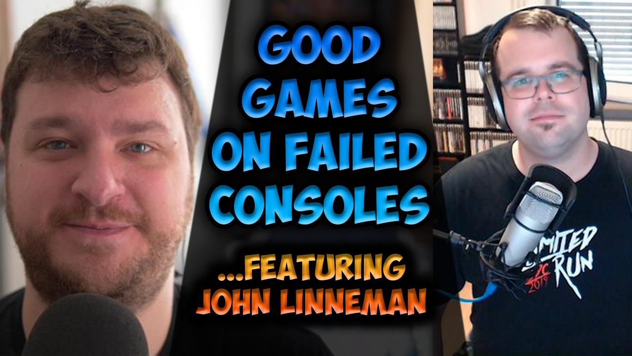 Good Games on Failed Consoles Featuring John Linneman