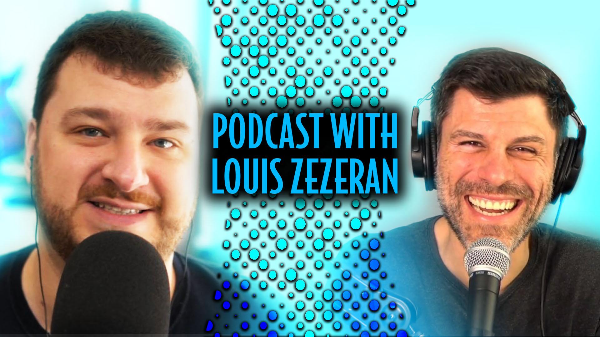 Podcast With Louis Zezeran